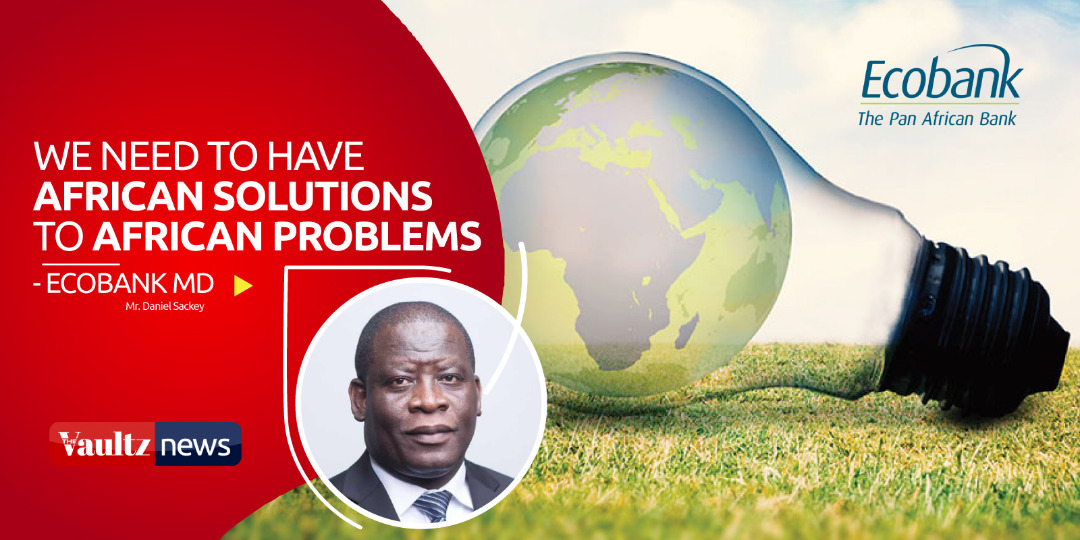 We need to have African solutions to African problems-Ecobank MD