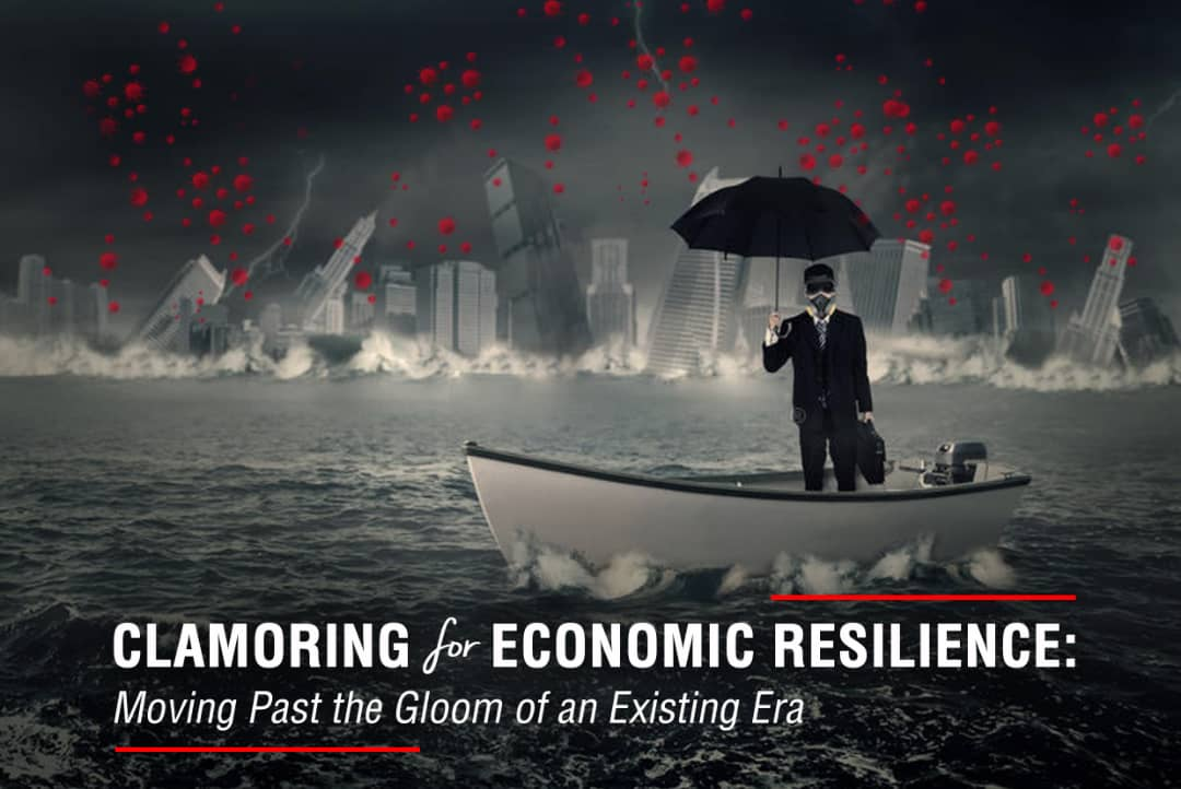 CLAMORING FOR ECONOMIC RESILIENCE:  Moving Past the Gloom of an Existing Era
